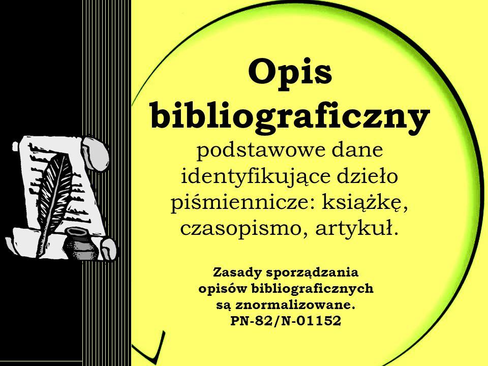 Opis bibliograficzny podstawowe dane identyfikujące dzieło piśmiennicze: książkę, czasopismo, artykuł.