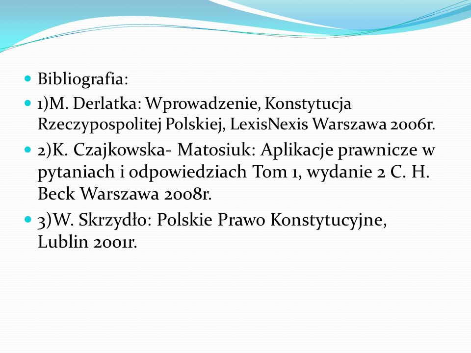 3)W. Skrzydło: Polskie Prawo Konstytucyjne, Lublin 2001r.