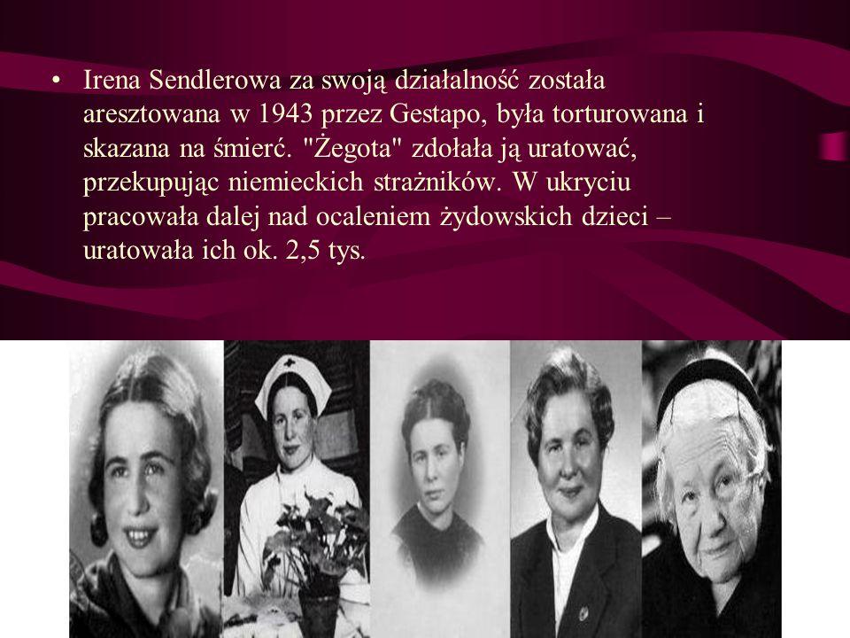 Irena Sendlerowa za swoją działalność została aresztowana w 1943 przez Gestapo, była torturowana i skazana na śmierć.