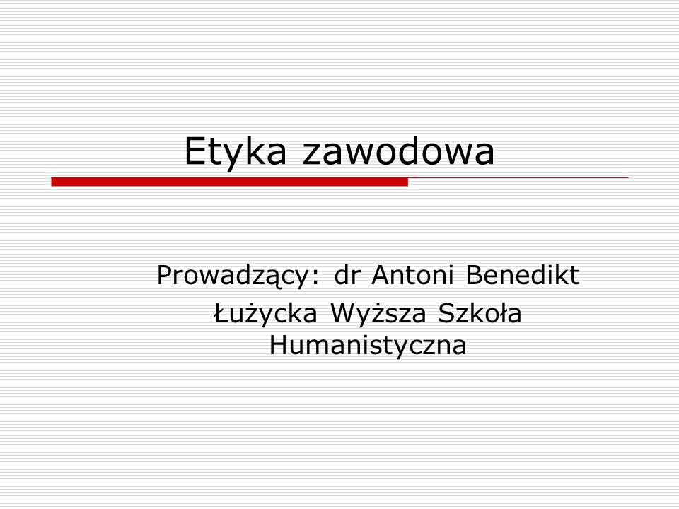 Prowadzący: dr Antoni Benedikt Łużycka Wyższa Szkoła Humanistyczna