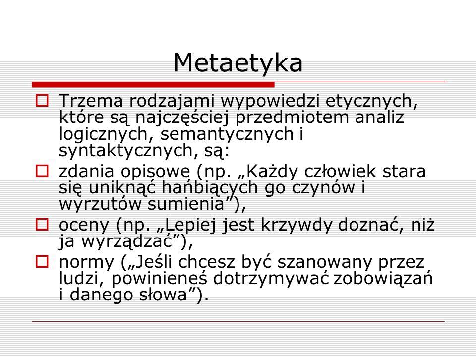 Metaetyka Trzema rodzajami wypowiedzi etycznych, które są najczęściej przedmiotem analiz logicznych, semantycznych i syntaktycznych, są: