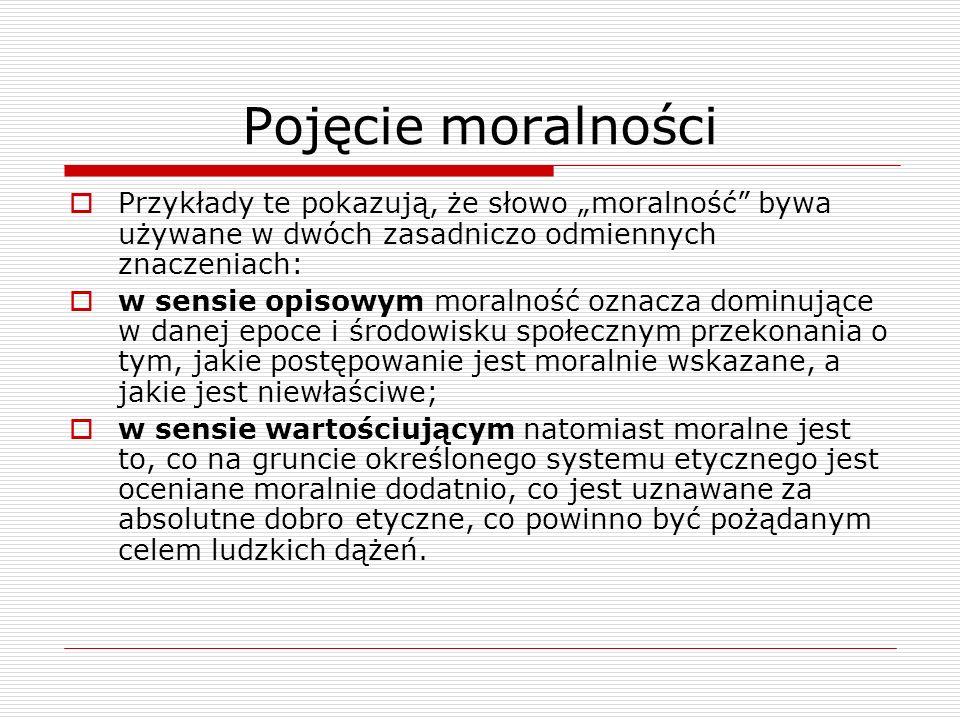 """Pojęcie moralności Przykłady te pokazują, że słowo """"moralność bywa używane w dwóch zasadniczo odmiennych znaczeniach:"""
