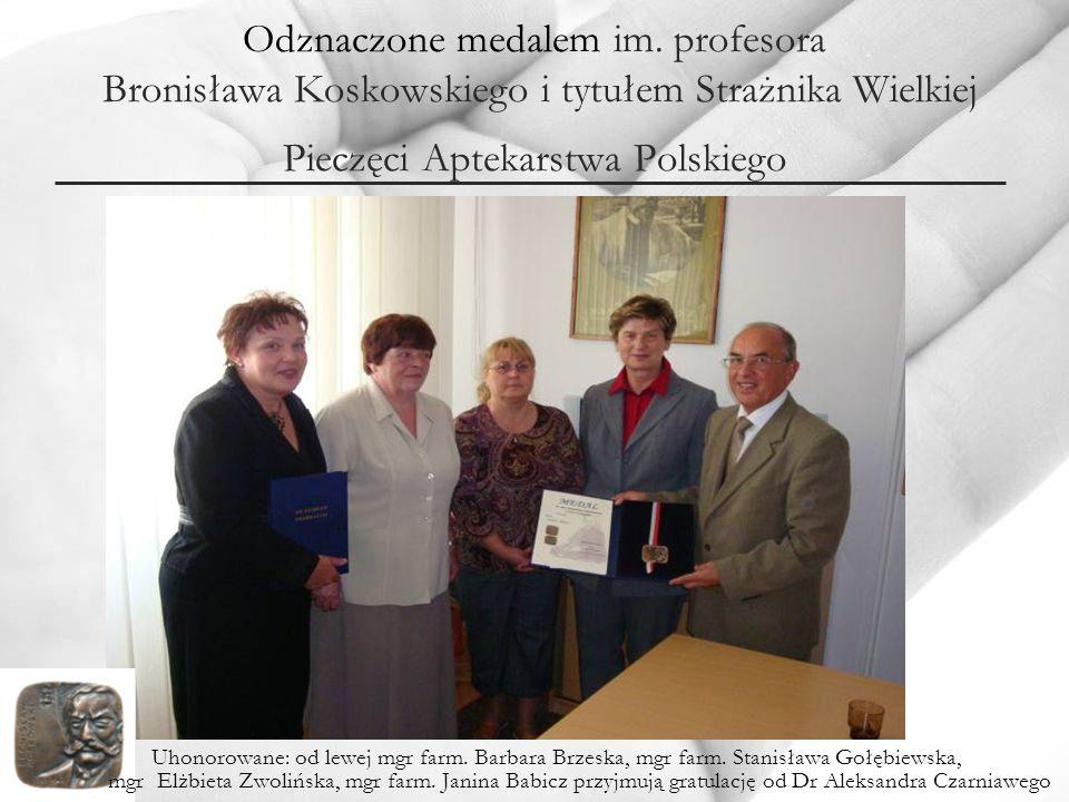 Odznaczone medalem im. profesora Bronisława Koskowskiego i tytułem Strażnika Wielkiej Pieczęci Aptekarstwa Polskiego