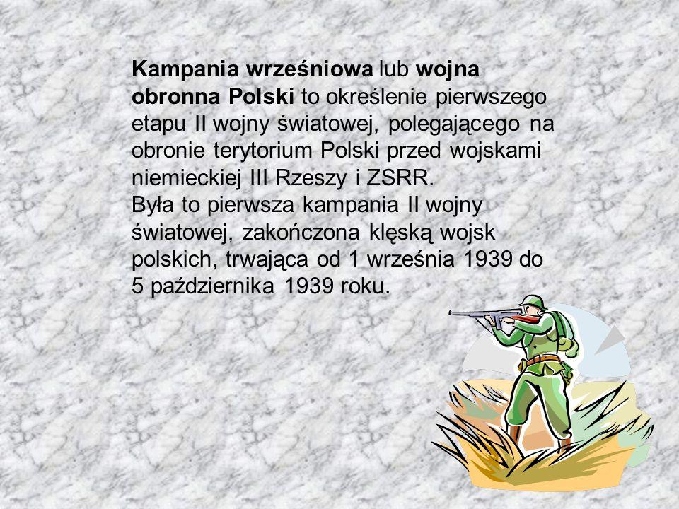Kampania wrześniowa lub wojna obronna Polski to określenie pierwszego etapu II wojny światowej, polegającego na obronie terytorium Polski przed wojskami niemieckiej III Rzeszy i ZSRR.