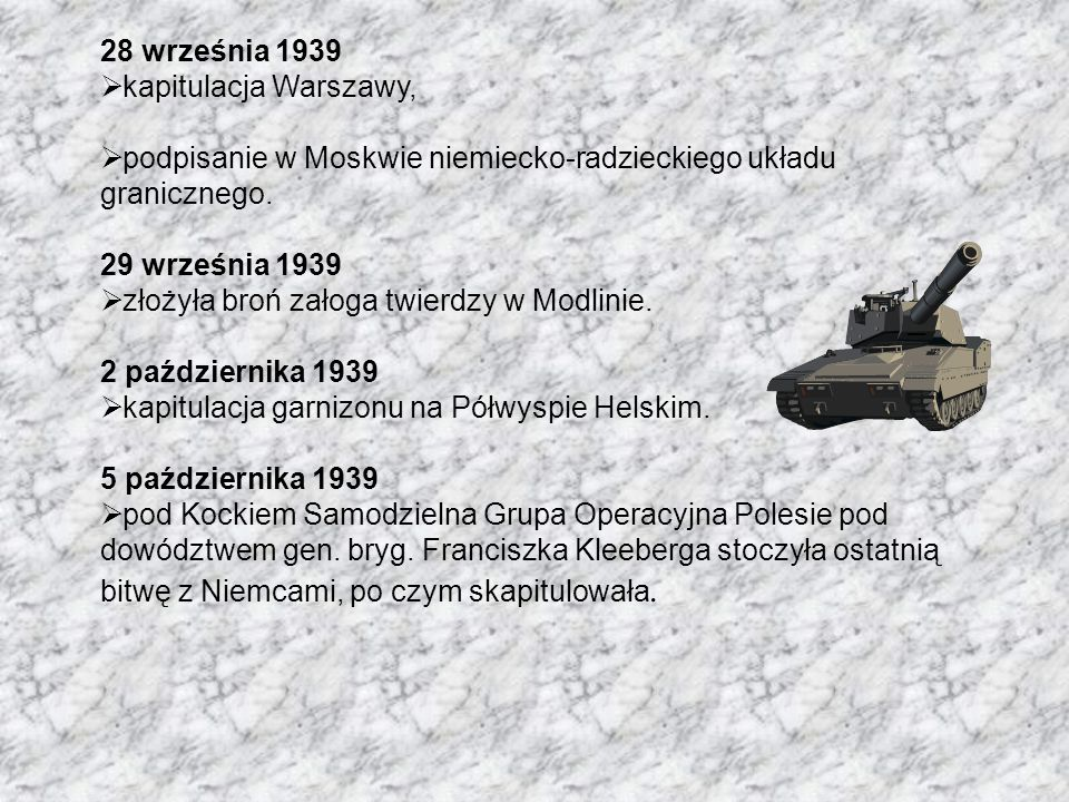 28 września 1939 kapitulacja Warszawy, podpisanie w Moskwie niemiecko-radzieckiego układu granicznego.