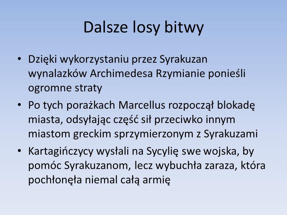 Dalsze losy bitwy Dzięki wykorzystaniu przez Syrakuzan wynalazków Archimedesa Rzymianie ponieśli ogromne straty.
