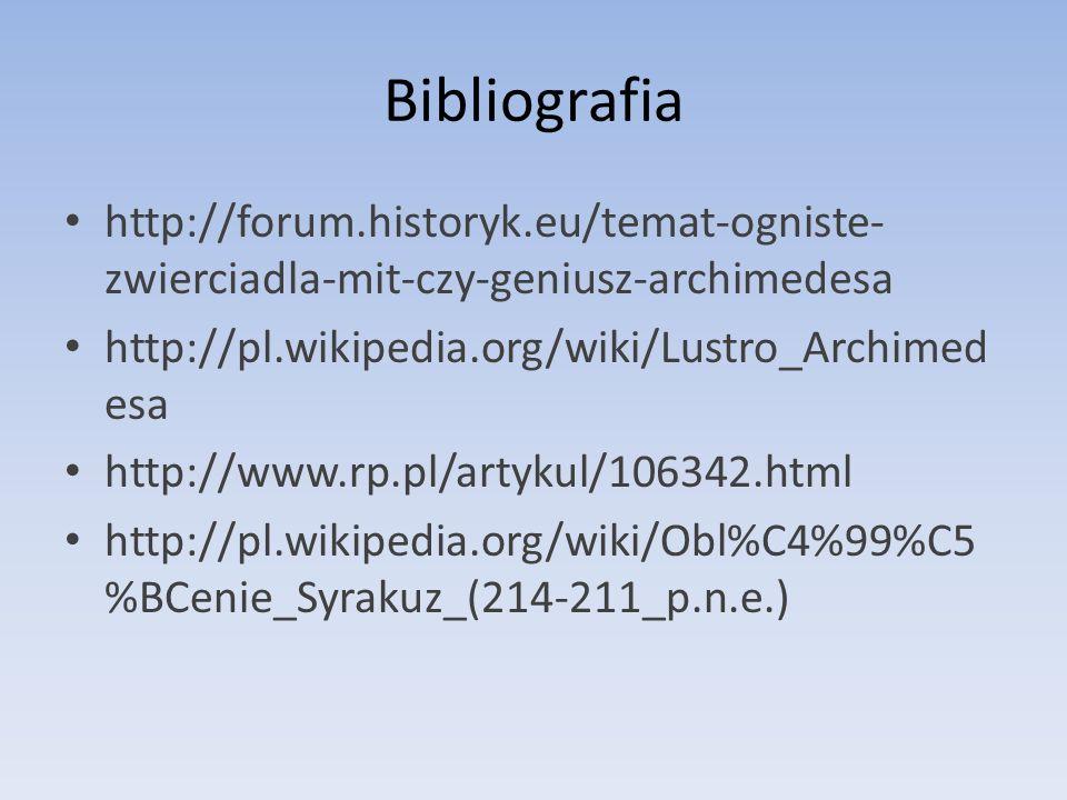 Bibliografia http://forum.historyk.eu/temat-ogniste-zwierciadla-mit-czy-geniusz-archimedesa. http://pl.wikipedia.org/wiki/Lustro_Archimedesa.
