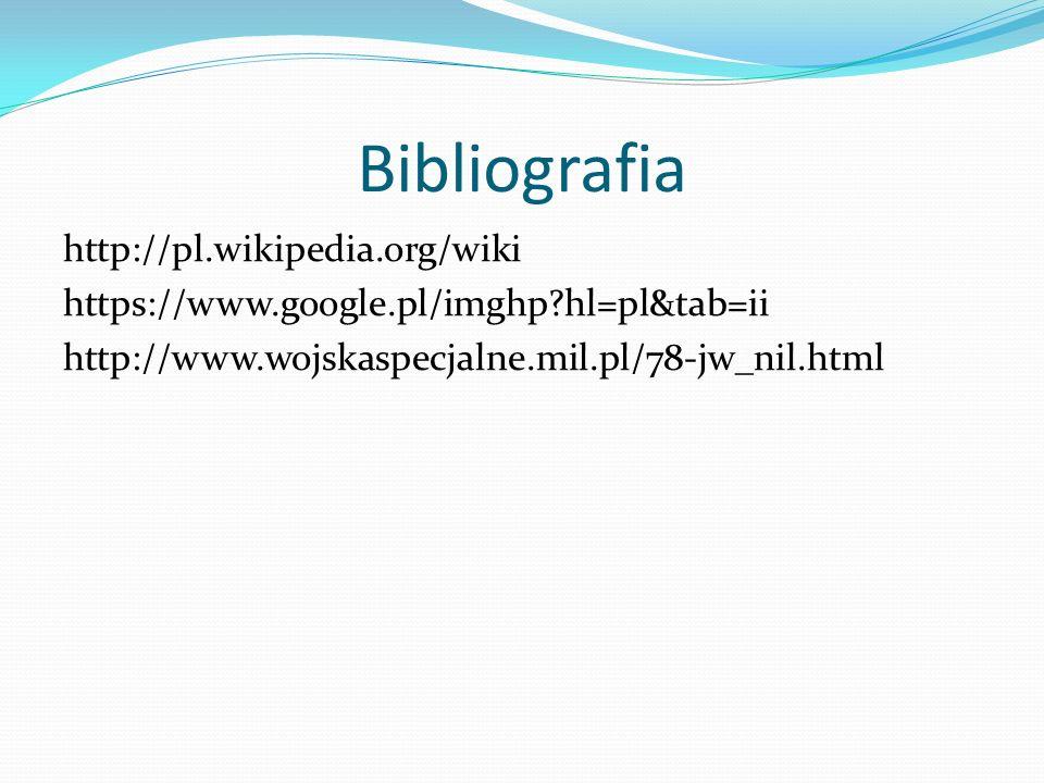 Bibliografia http://pl.wikipedia.org/wiki https://www.google.pl/imghp hl=pl&tab=ii http://www.wojskaspecjalne.mil.pl/78-jw_nil.html