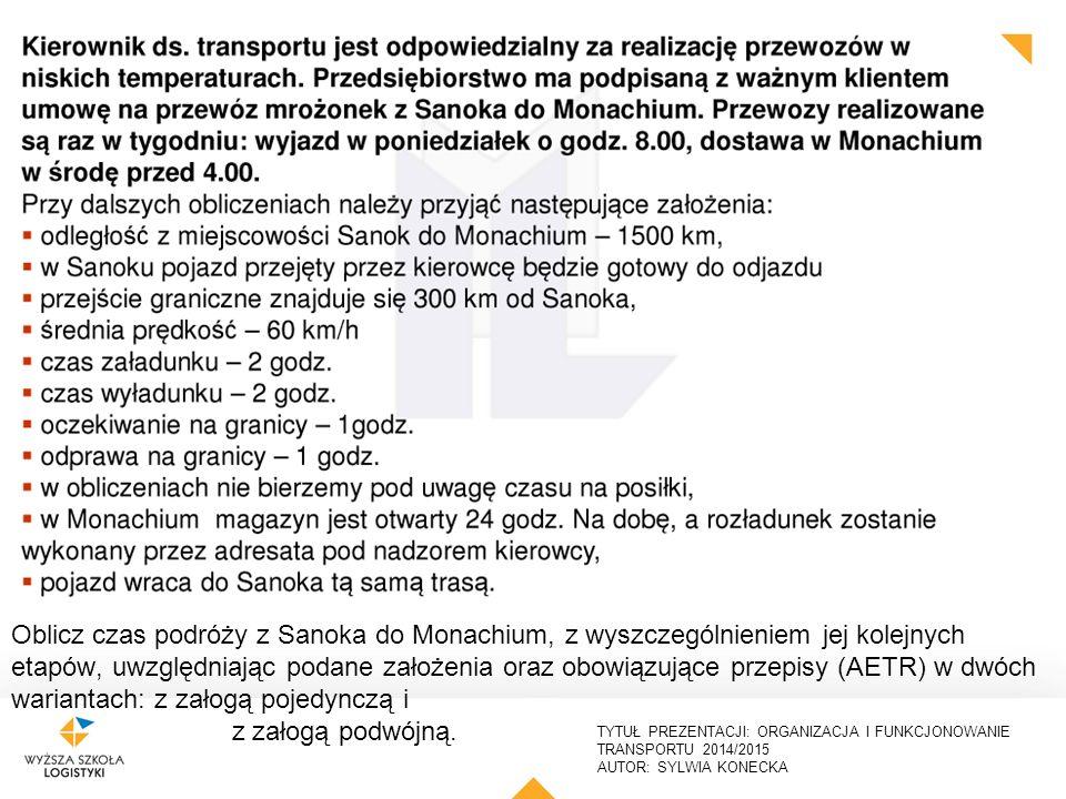 Oblicz czas podróży z Sanoka do Monachium, z wyszczególnieniem jej kolejnych etapów, uwzględniając podane założenia oraz obowiązujące przepisy (AETR) w dwóch wariantach: z załogą pojedynczą i z załogą podwójną.