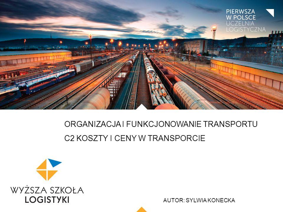 ORGANIZACJA I FUNKCJONOWANIE TRANSPORTU C2 KOSZTY I CENY W TRANSPORCIE