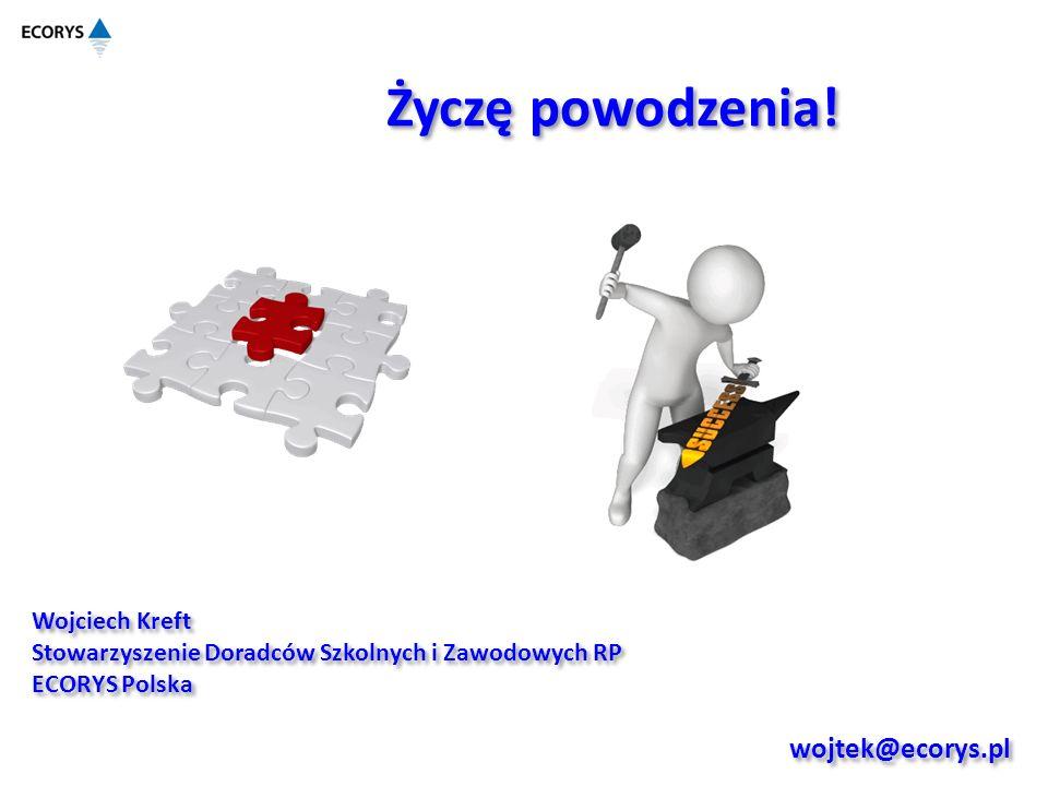Życzę powodzenia! wojtek@ecorys.pl Wojciech Kreft