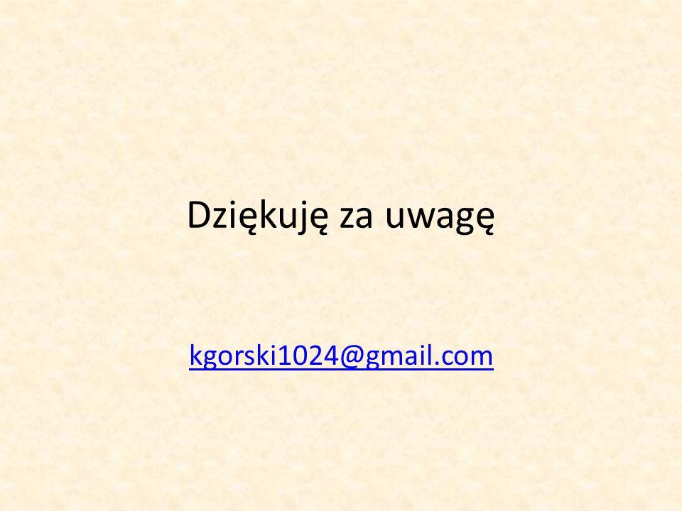 Dziękuję za uwagę kgorski1024@gmail.com