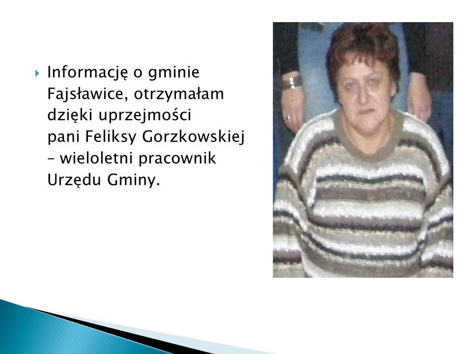 Informację o gminieFajsławice, otrzymałam. dzięki uprzejmości. pani Feliksy Gorzkowskiej. – wieloletni pracownik.