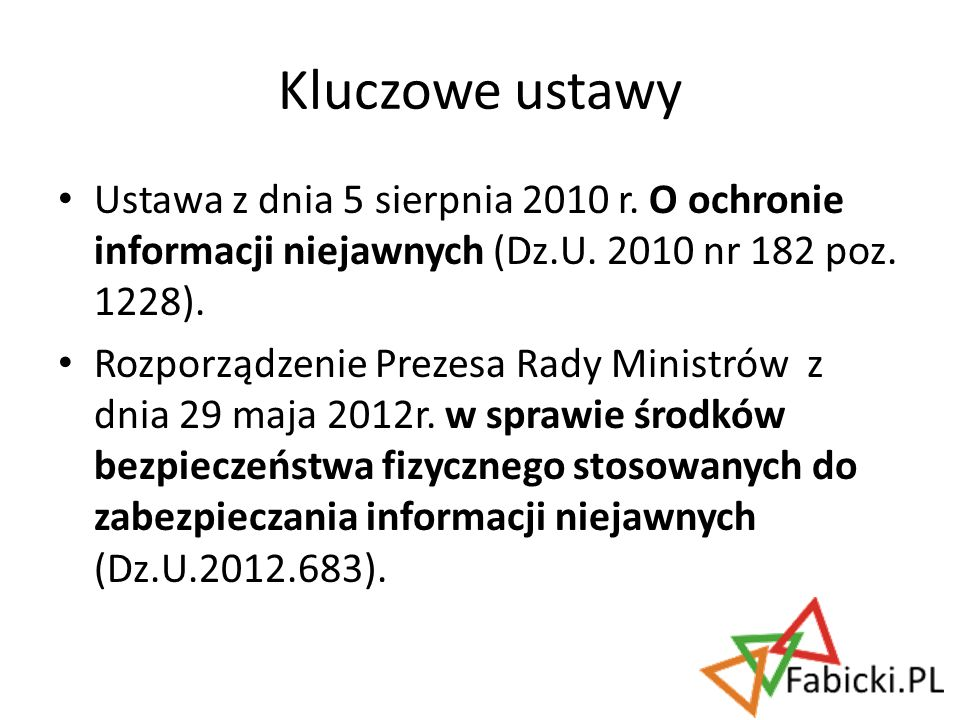 Kluczowe ustawy Ustawa z dnia 5 sierpnia 2010 r. O ochronie informacji niejawnych (Dz.U. 2010 nr 182 poz. 1228).