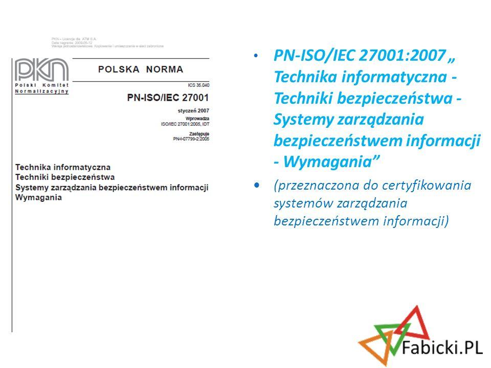 """PN-ISO/IEC 27001:2007 """" Technika informatyczna - Techniki bezpieczeństwa - Systemy zarządzania bezpieczeństwem informacji - Wymagania"""
