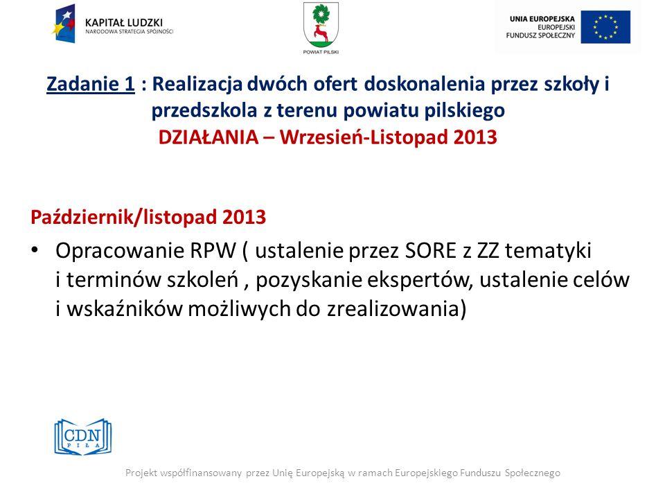 Zadanie 1 : Realizacja dwóch ofert doskonalenia przez szkoły i przedszkola z terenu powiatu pilskiego DZIAŁANIA – Wrzesień-Listopad 2013