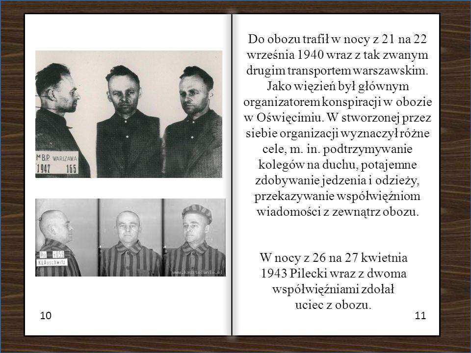 Do obozu trafił w nocy z 21 na 22 września 1940 wraz z tak zwanym drugim transportem warszawskim. Jako więzień był głównym organizatorem konspiracji w obozie w Oświęcimiu. W stworzonej przez siebie organizacji wyznaczył różne cele, m. in. podtrzymywanie kolegów na duchu, potajemne zdobywanie jedzenia i odzieży, przekazywanie współwięźniom wiadomości z zewnątrz obozu.