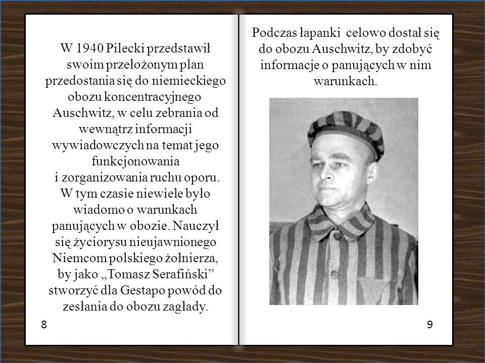 Podczas łapanki celowo dostał się do obozu Auschwitz, by zdobyć informacje o panujących w nim warunkach.