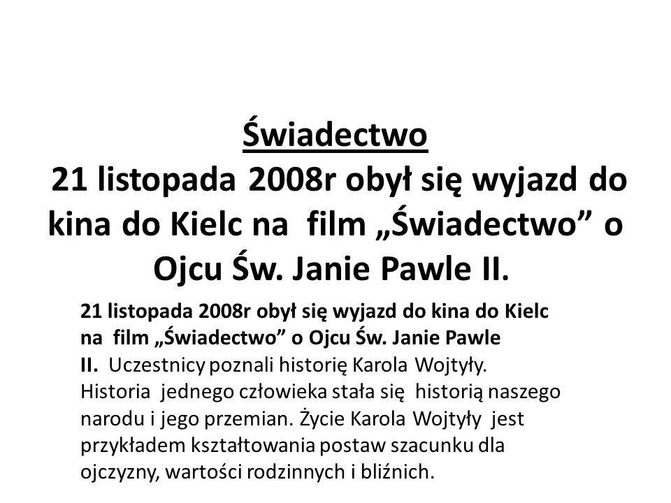 """Świadectwo 21 listopada 2008r obył się wyjazd do kina do Kielc na film """"Świadectwo o Ojcu Św. Janie Pawle II."""