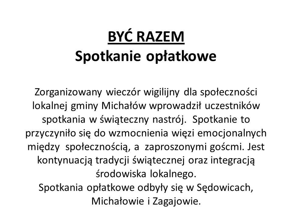 BYĆ RAZEM Spotkanie opłatkowe Zorganizowany wieczór wigilijny dla społeczności lokalnej gminy Michałów wprowadził uczestników spotkania w świąteczny nastrój.