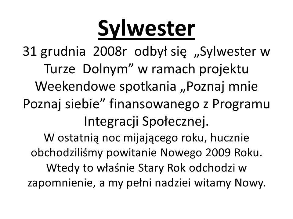 """Sylwester 31 grudnia 2008r odbył się """"Sylwester w Turze Dolnym w ramach projektu Weekendowe spotkania """"Poznaj mnie Poznaj siebie finansowanego z Programu Integracji Społecznej."""
