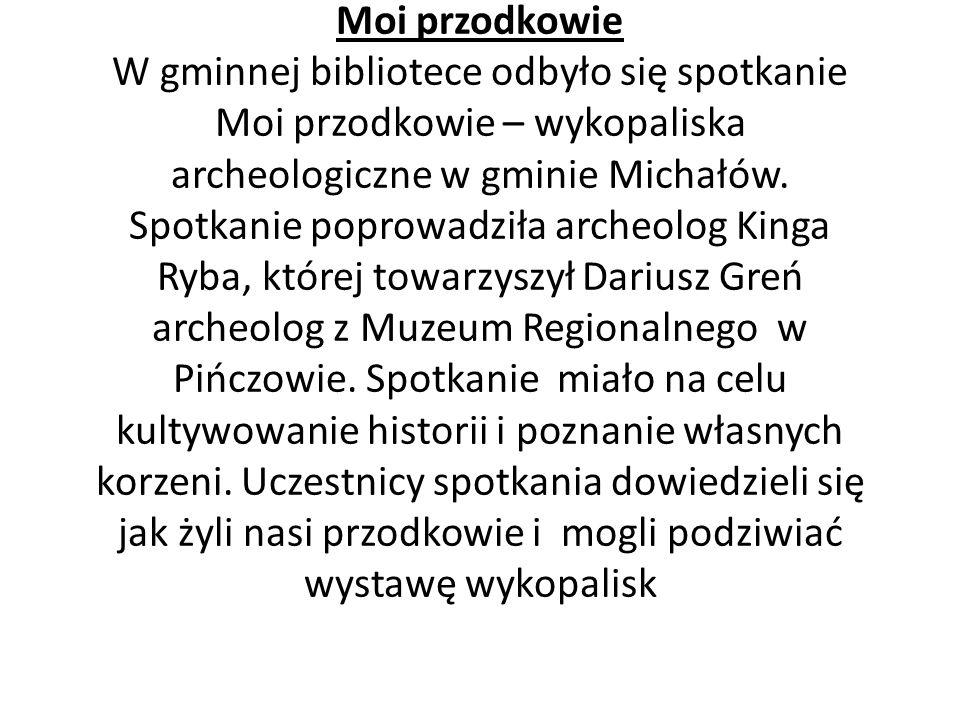 Moi przodkowie W gminnej bibliotece odbyło się spotkanie Moi przodkowie – wykopaliska archeologiczne w gminie Michałów.