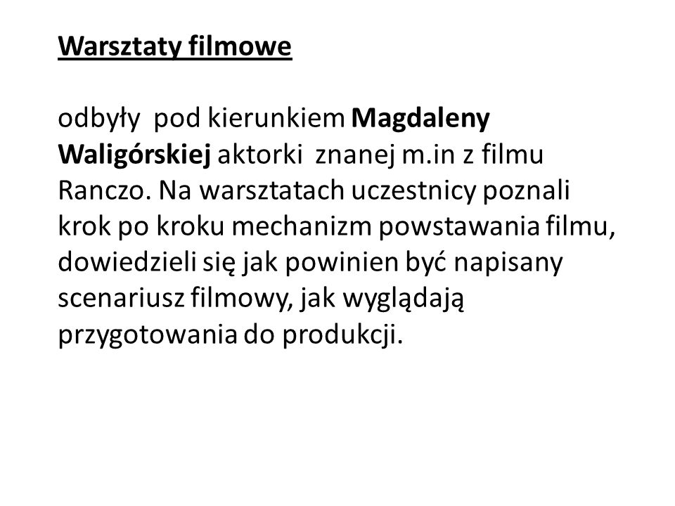 Warsztaty filmowe odbyły pod kierunkiem Magdaleny Waligórskiej aktorki znanej m.in z filmu Ranczo.