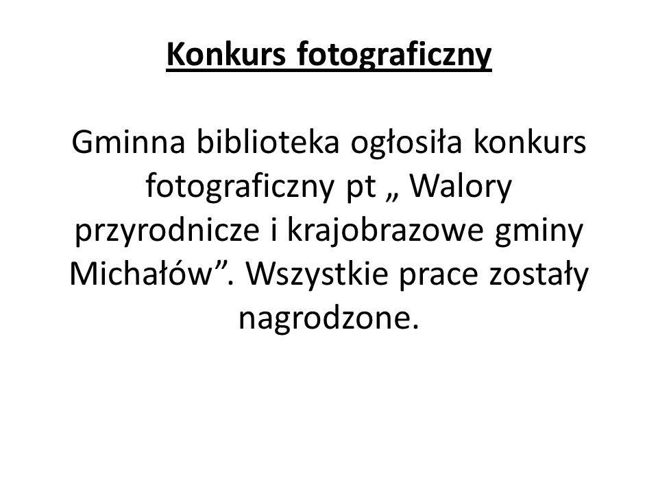 """Konkurs fotograficzny Gminna biblioteka ogłosiła konkurs fotograficzny pt """" Walory przyrodnicze i krajobrazowe gminy Michałów ."""