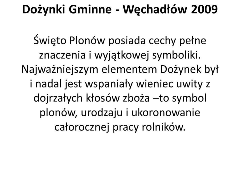 Dożynki Gminne - Węchadłów 2009 Święto Plonów posiada cechy pełne znaczenia i wyjątkowej symboliki.