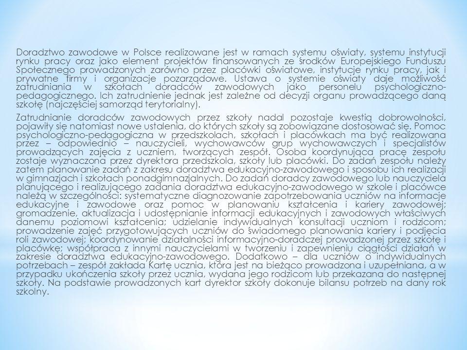 Doradztwo zawodowe w Polsce realizowane jest w ramach systemu oświaty, systemu instytucji rynku pracy oraz jako element projektów finansowanych ze środków Europejskiego Funduszu Społecznego prowadzonych zarówno przez placówki oświatowe, instytucje rynku pracy, jak i prywatne firmy i organizacje pozarządowe.
