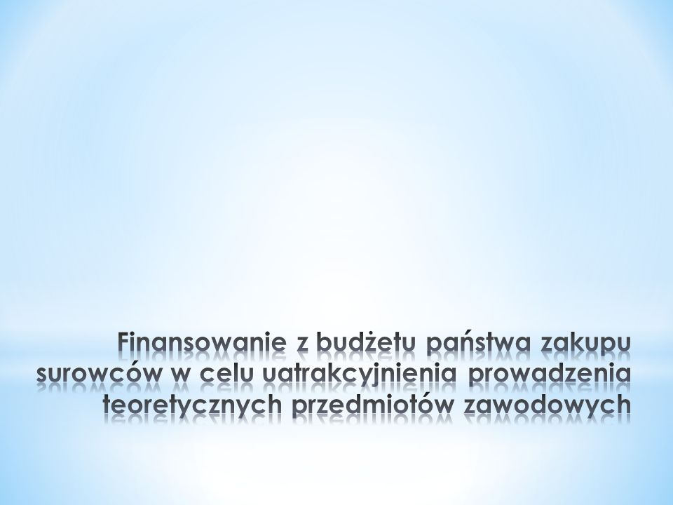 Finansowanie z budżetu państwa zakupu surowców w celu uatrakcyjnienia prowadzenia teoretycznych przedmiotów zawodowych