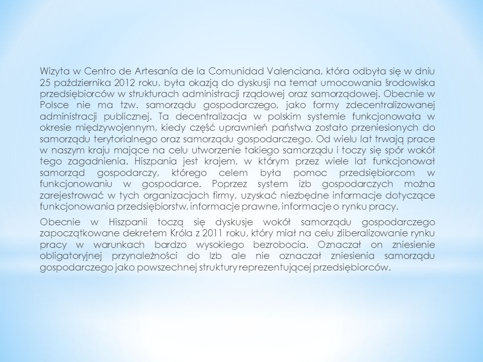 Wizyta w Centro de Artesanía de la Comunidad Valenciana, która odbyła się w dniu 25 października 2012 roku, była okazją do dyskusji na temat umocowania środowiska przedsiębiorców w strukturach administracji rządowej oraz samorządowej.