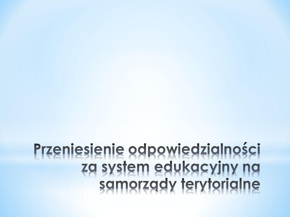 Przeniesienie odpowiedzialności za system edukacyjny na samorządy terytorialne