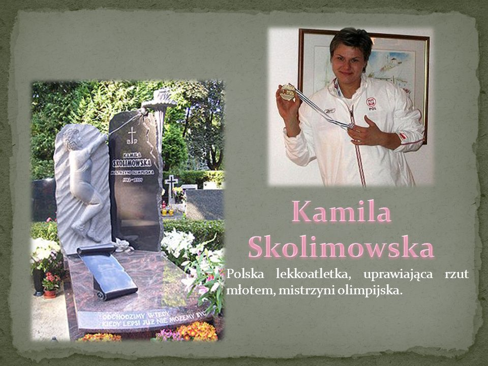 Kamila Skolimowska Polska lekkoatletka, uprawiająca rzut młotem, mistrzyni olimpijska.