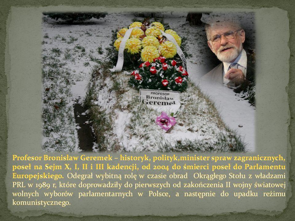 Profesor Bronisław Geremek – historyk, polityk,minister spraw zagranicznych, poseł na Sejm X, I, II i III kadencji, od 2004 do śmierci poseł do Parlamentu Europejskiego.