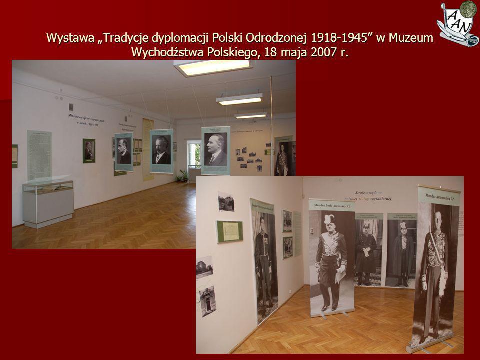 """Wystawa """"Tradycje dyplomacji Polski Odrodzonej 1918-1945 w Muzeum Wychodźstwa Polskiego, 18 maja 2007 r."""