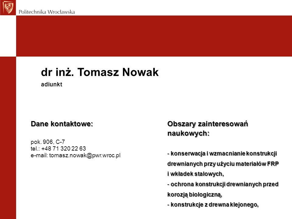 dr inż. Tomasz Nowak Dane kontaktowe: Obszary zainteresowań naukowych: