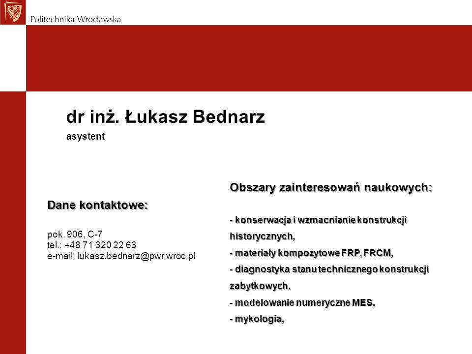dr inż. Łukasz Bednarz Obszary zainteresowań naukowych: