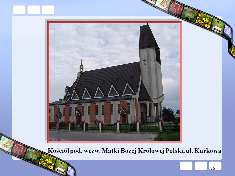Kościół pod. wezw. Matki Bożej Królowej Polski, ul. Kurkowa