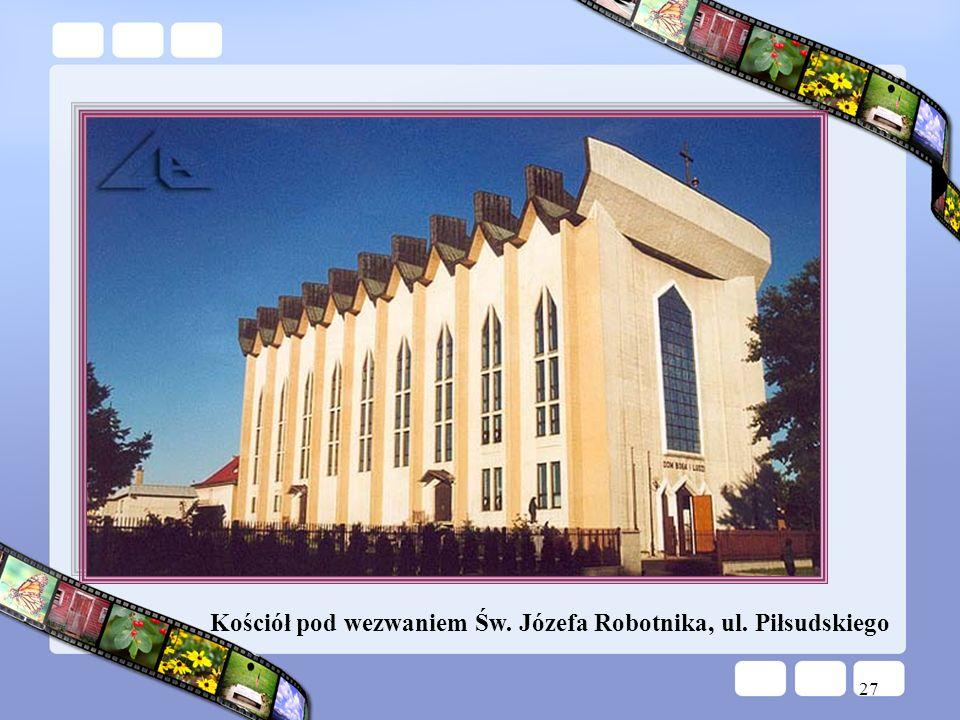 Kościół pod wezwaniem Św. Józefa Robotnika, ul. Piłsudskiego