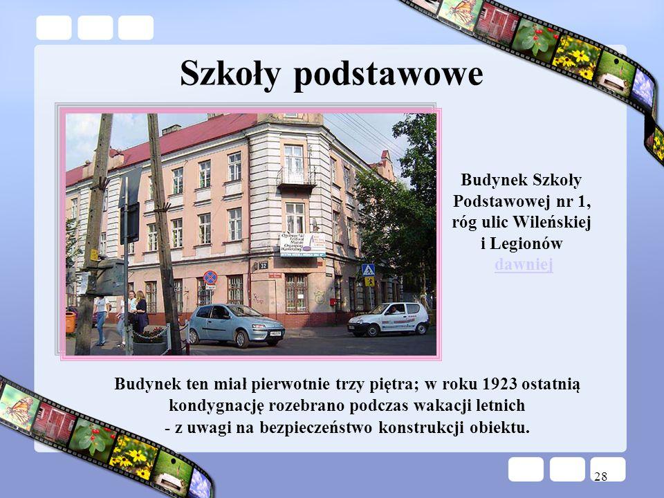 Szkoły podstawoweBudynek Szkoły Podstawowej nr 1, róg ulic Wileńskiej i Legionów dawniej.