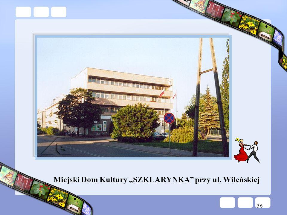 """Miejski Dom Kultury """"SZKLARYNKA przy ul. Wileńskiej"""