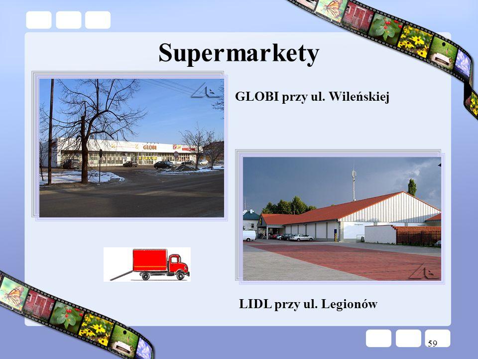 Supermarkety GLOBI przy ul. Wileńskiej LIDL przy ul. Legionów