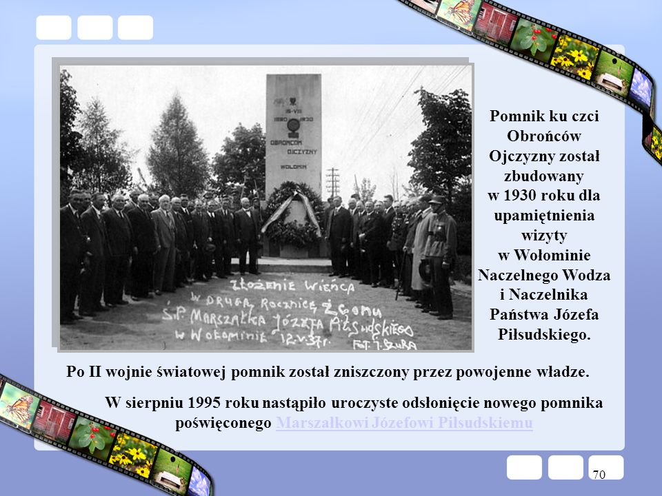 Pomnik ku czci Obrońców Ojczyzny został zbudowany w 1930 roku dla upamiętnienia wizyty w Wołominie Naczelnego Wodza i Naczelnika Państwa Józefa Piłsudskiego.