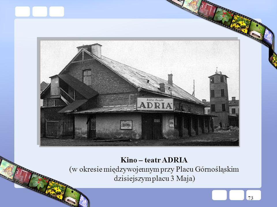Kino – teatr ADRIA (w okresie międzywojennym przy Placu Górnośląskim dzisiejszym placu 3 Maja)