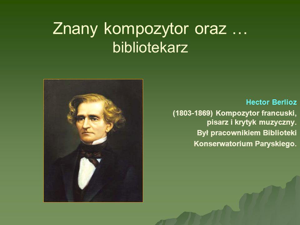 Znany kompozytor oraz … bibliotekarz