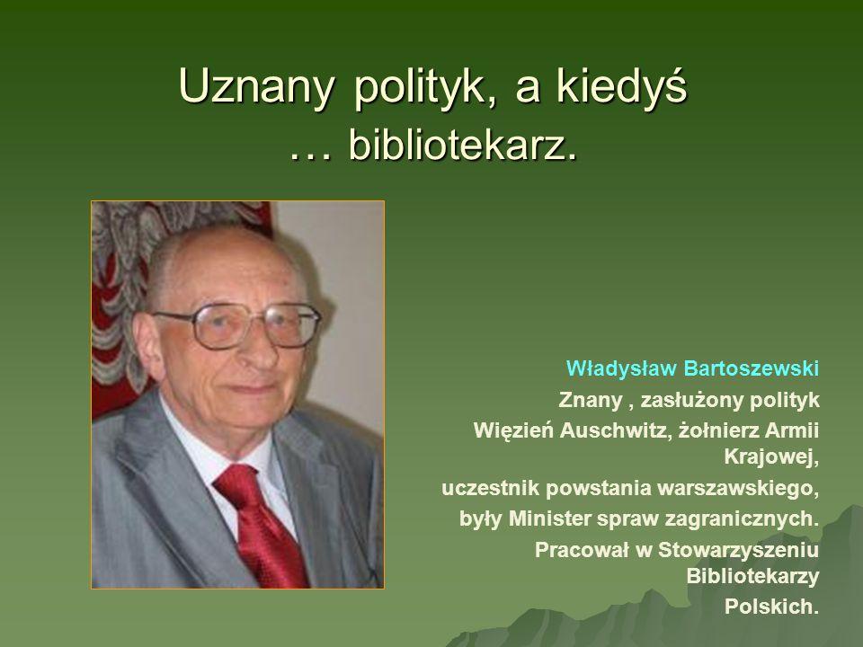 Uznany polityk, a kiedyś … bibliotekarz.