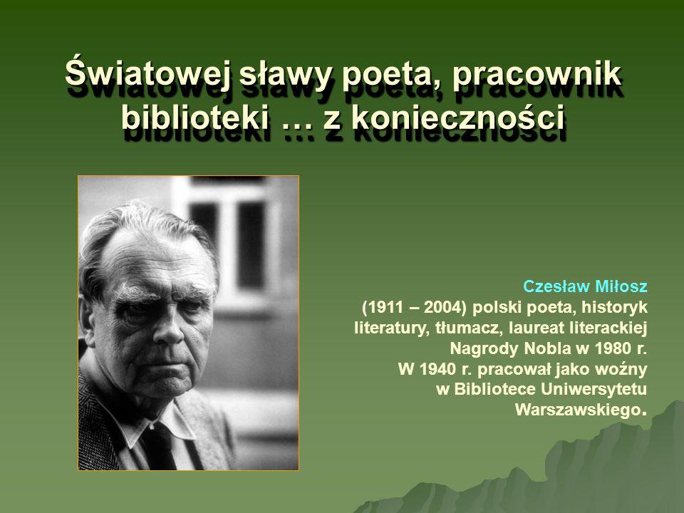 Światowej sławy poeta, pracownik biblioteki … z konieczności