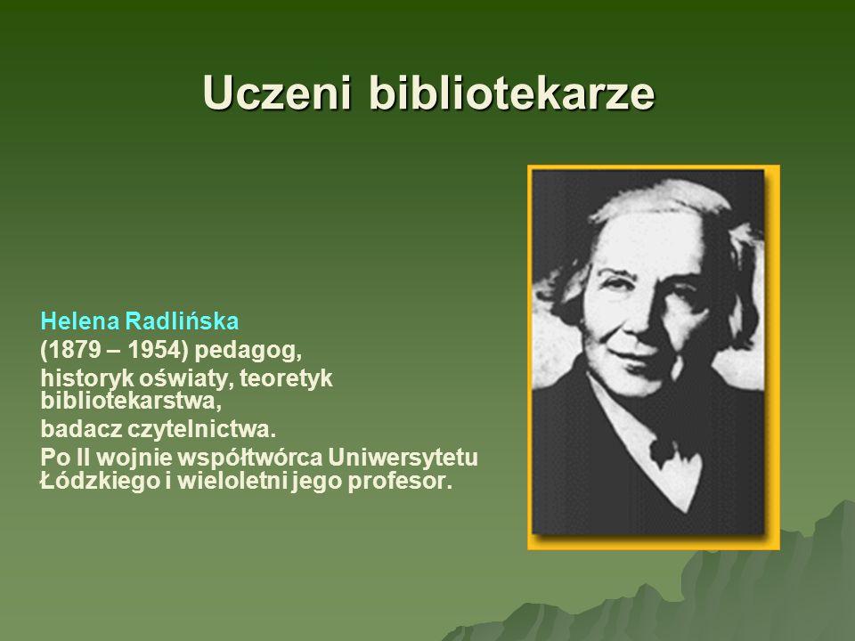 Uczeni bibliotekarze Helena Radlińska (1879 – 1954) pedagog,