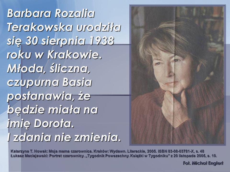 Barbara Rozalia Terakowska urodziła się 30 sierpnia 1938 roku w Krakowie. Młoda, śliczna, czupurna Basia postanawia, że będzie miała na imię Dorota. I zdania nie zmienia.